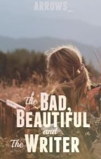 The Bad, Beautiful and The Writer by arrows_