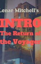 Intro: The Return of the Voyager by LenarMitchell