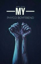 My Psycho Boyfriend [Short Story] by Marie_rocks