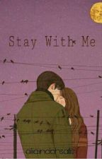 Stay With Me(completed) by aliaindahsafitri