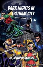 Dark Nights In Gotham City (Book 1)(Edited) by girlwonderbatgirl