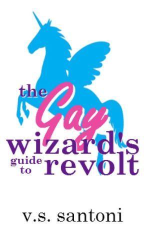 The Gay Wizard's Guide to Revolt by VSSantoni