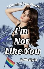 I'm Not Like You by kellic4lyfet