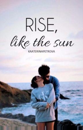 Rise Like The Sun by kaaterinapetrova