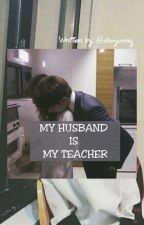MY HUSBAND IS MY TEACHER by shayuang