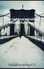 The nightmare inside a Wonderful dream by Shusakamakifan471