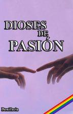 DIOSES DE LA PASIÓN [LGBT] [+18] by bonifaciax2