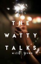 The Watty Talks by YakiCK1115