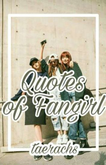 quotes of fangirl nadyarachs wattpad