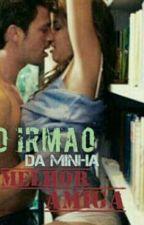 O Irmão Da Minha Melhor Amiga by LianaRosenilda8