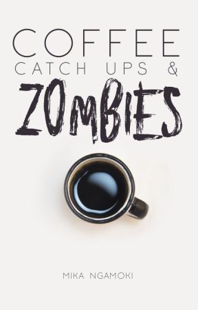 Coffee, Catch Ups and Zombies by odemira