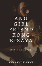 Ang Girlfriend Kong Bisaya (Book 1)  by gorgeouslyfat