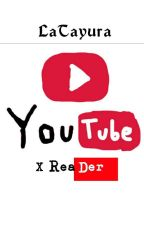 Youtube x Reader  by LaTayura