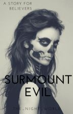 Surmount Evil by The_Night_World