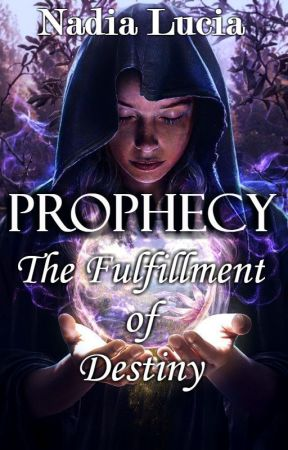 The Prophecy: A Fulfillment of Destiny by HarriethAlois