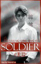 لأنك جندية || Because You Are A Soldier ||BBH|| by baekhyuncake92