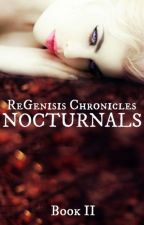 NOCTURNALS ~ { ReGenisis Chronicles II } by VioletMyth
