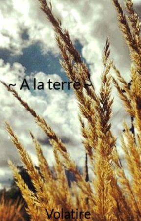 ~ A la terre ~ by Volatire