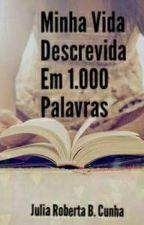 Minha vida descrevida em 1.000 palavras by JujuFlorzinha