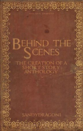 Behind the Scenes: The Creation of a Short Story Anthology by sandydragon1