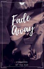 ғade αway ꕥ ᴷᴼᴼᴷᵀᴬᴱ by Tae-Rah