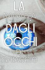 La Ragazza Dagli Occhi di Ghiaccio-Innamorato del nemico by Isastorie