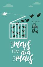 Por Mais Um Dia Ou Mais by estergdias