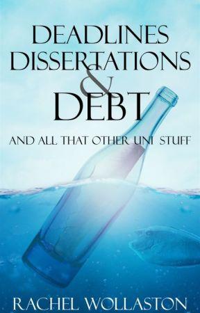 Deadlines, Dissertations, and Debt by Rachel_Wollaston