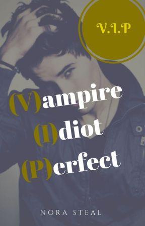 V.I.P (V)ampire (I)diot (P)erfect by Amo-la-Lectura