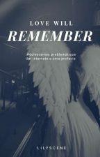 Love Will Remember (EM REVISÃO) by camzzvitoria