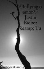 ¿Bullying o amor?.- Justin Bieber & Tu by RebbecaGarciia