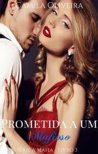 (DISPONÍVEL NA AMAZON)Prometida a um Mafioso | Série a Máfia | Livro 3 by CamilaOliveira09