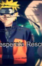 Desperate Rescue(narutofanfic p2) by NarutoUzumakiFan