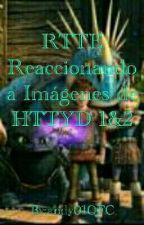 RTTE Reaccionando a imagenes de HTTYD 1 y 2 by andy01OFC