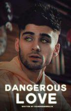 A Dangerous Love || Zayn [Concluída] [Editando] by fuckrodgermalik