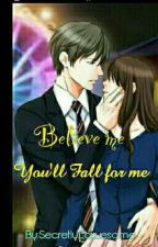 Believe Me, You'll Fall For Me by Secretly_awesome