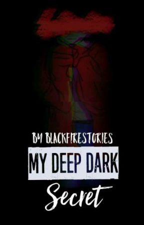 My deep dark secret by BlackFireStories