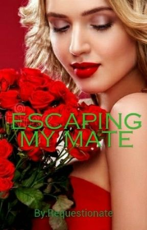 Escaping My Mate by Requestionate