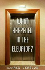 What Happened in the Elevator? (Camren) by camrenversion
