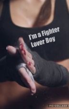 I'm a Fighter Lover Boy (Complete) by SecretWriter314