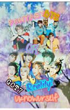 Fantasy or Reality? [A BTS and GOT7 fanfic] by uknowurself