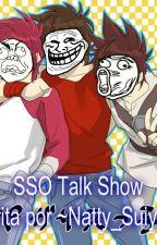 SSO Talk Show by NattyAzeredo