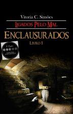 Ligados Pelo Mal - Enclausurados - Livro 1  by Nittyh23