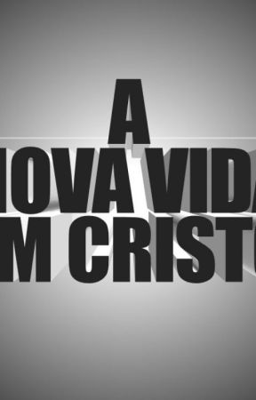 A Nova Vida em Cristo 2 by Raiana2345