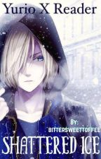 Shattered Ice// Yurio x reader  by bittersweettoffee