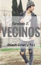 Vecinos (Nash Grier y tú) by nothingwithoutlove