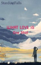 WHAT LOVE IS FANFICTION (oneshot) by StardustFalls