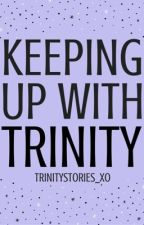 Keeping up with trinity by trinitystories_xo