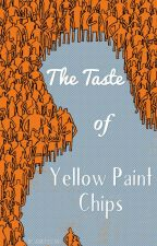 The Taste of  Yellow Paint Chips by sadboysessions
