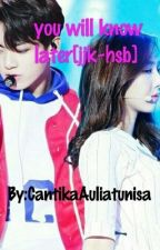 You will know later[jjk-hsb] by CantikaAuliatunisa